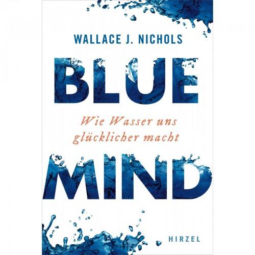 Blue Mind. Wie Wasser uns...